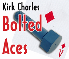 Bolted Aces -Kirk Charles - Card / Close Up Magic